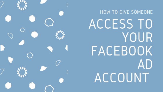 how to give someone access to your facebook ad account