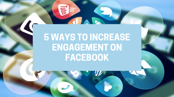 5 ways to increase engagement on Facebook