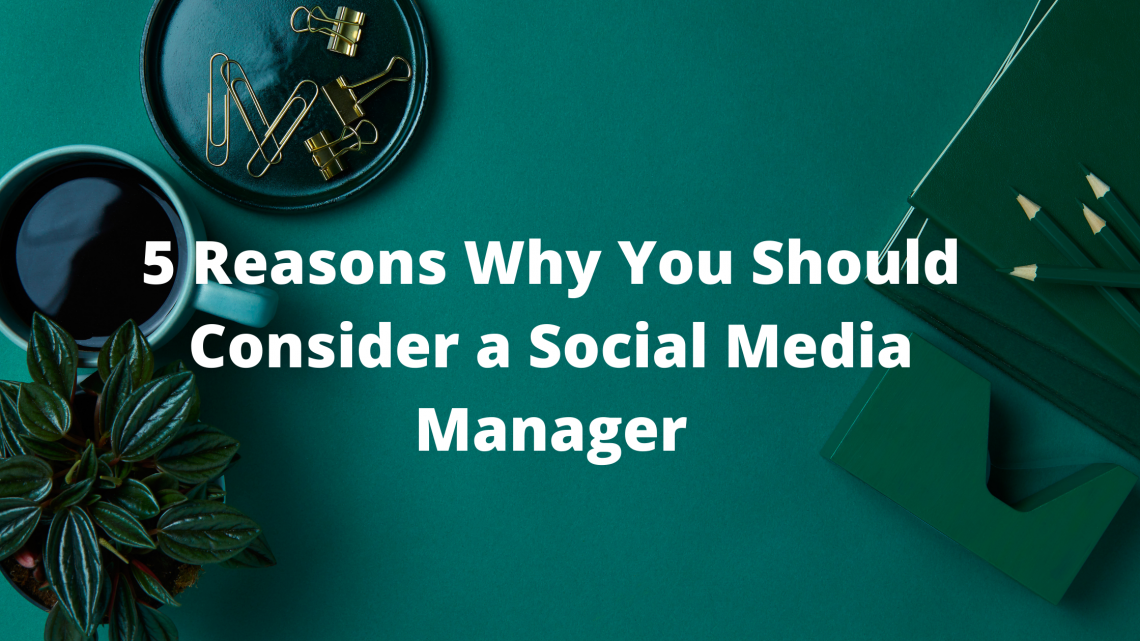 5 Reasons Why You Should Consider a Social Media Manager