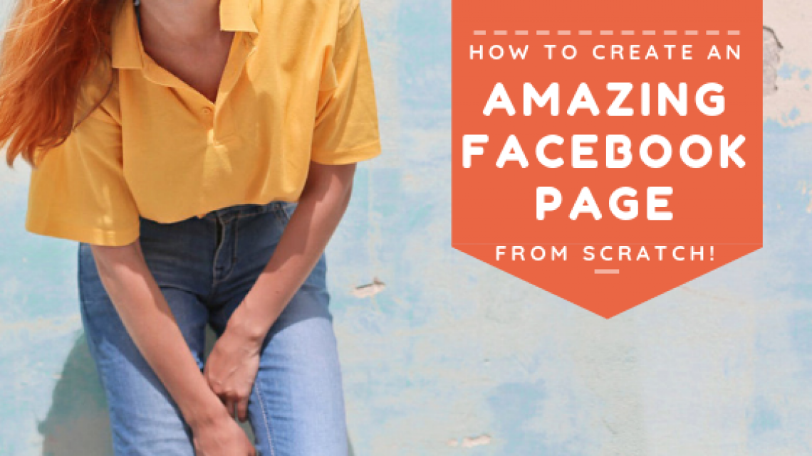HOW TO CREATE A FACEBOOK BUSINESS PAGE FROM SCRATCH