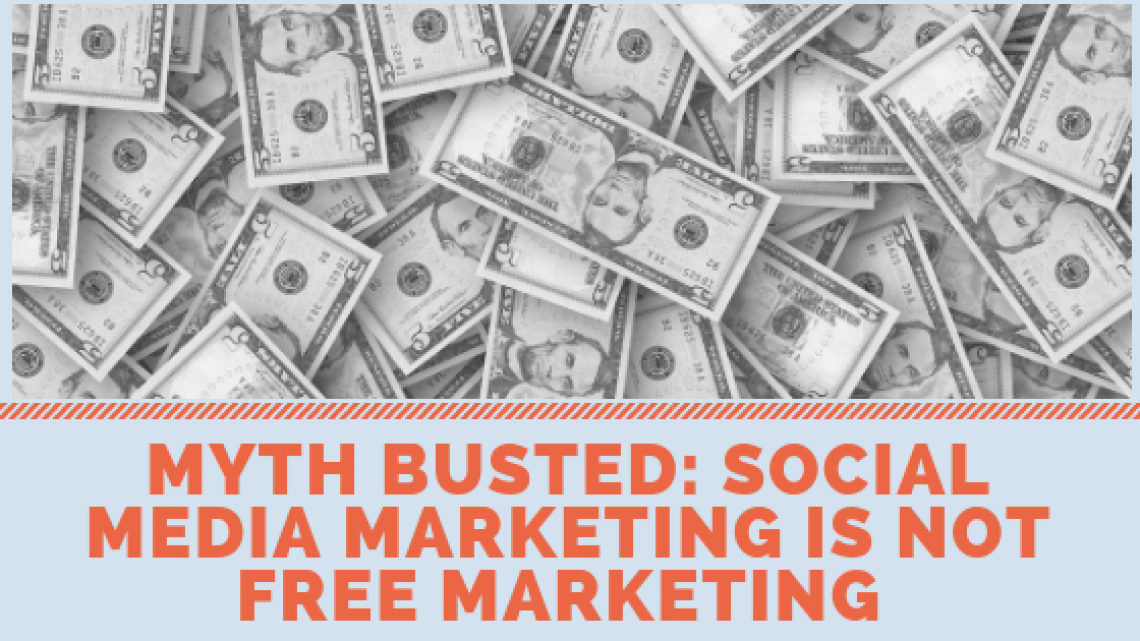 Myth busted_ Social media marketing is NOT free marketing